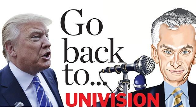 "La caricatura de Jorge Ramos es de GOGUE. La frase: ""Go back to Univision"" es de Donald Trump."
